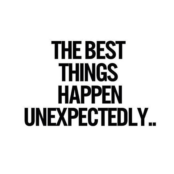 best things happen unexpectedly